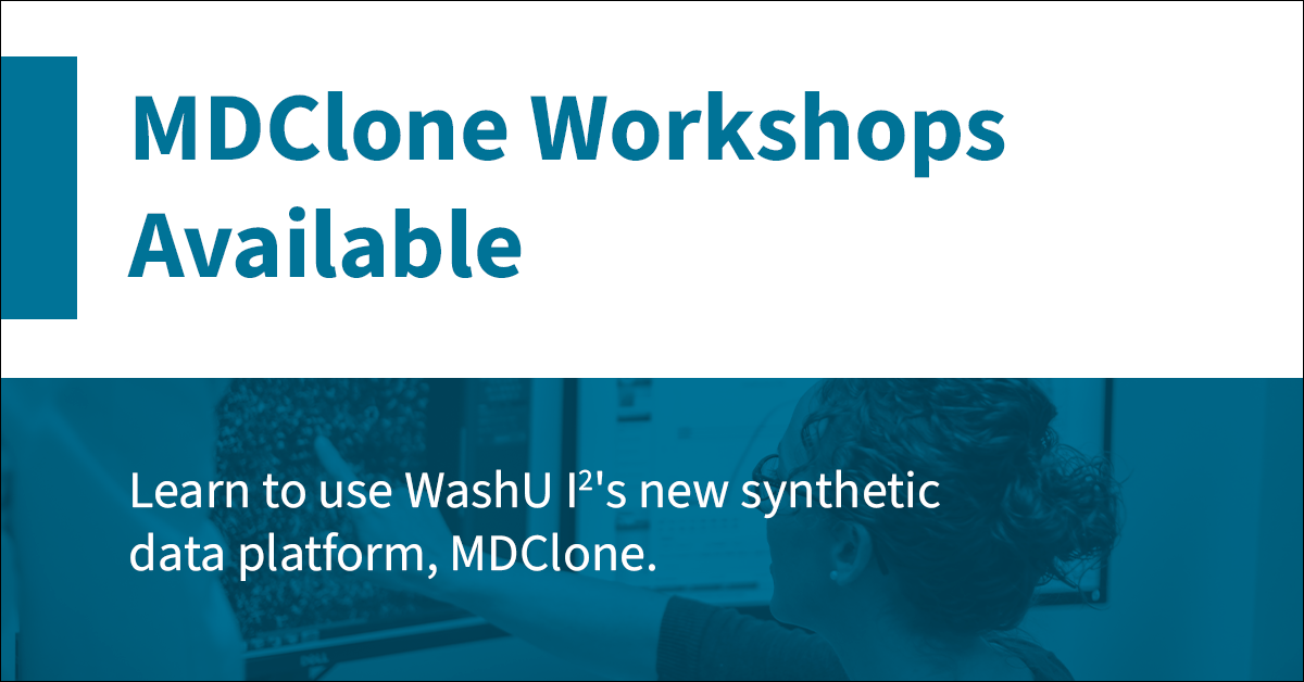 MDClone Workshops Available - Learn to use WashU I2's new synthetic data platform, MDClone.