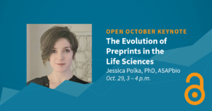 Open October - The Evolution of Preprints in the life sciences, Jessica Polka, PhD, ASAPbio, Oct. 29, 3-4pm on Zoom