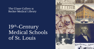 The Glaser Gallery at Becker Medical Library: 19th Century Medical School of St. Louis