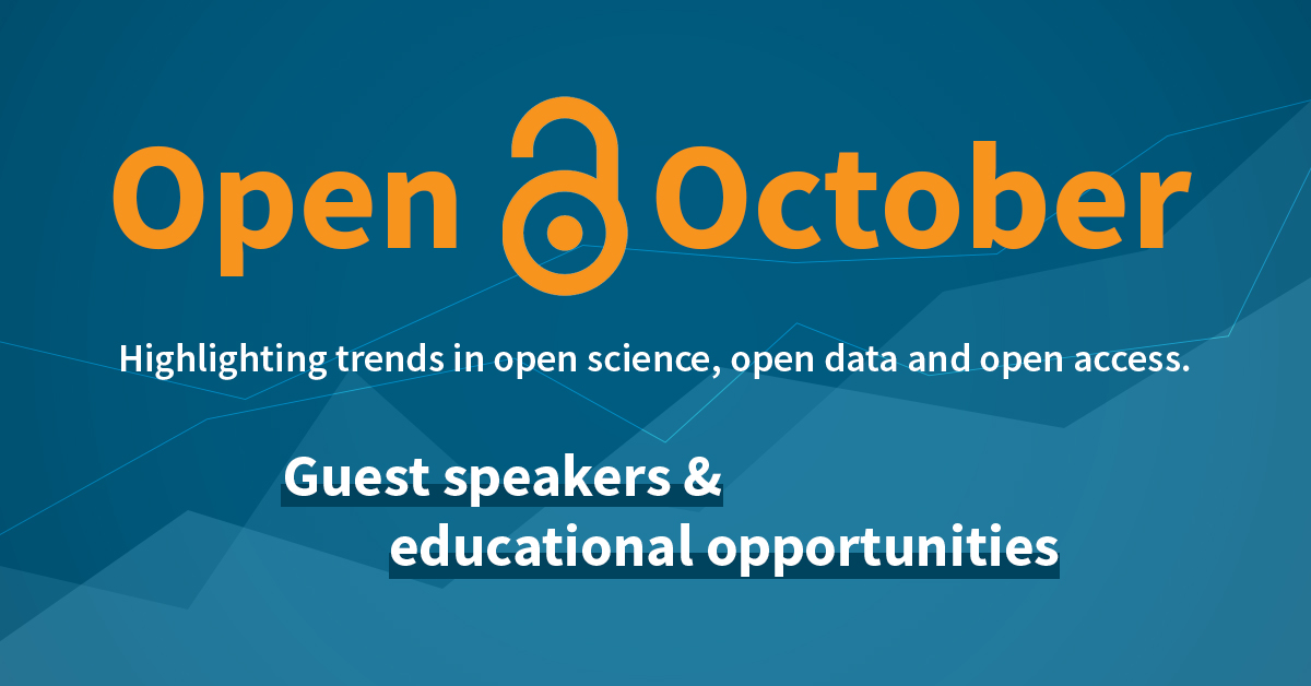Open October - Highlighting trends in open science, open access, and open data. Guest speakers & educational opportunities