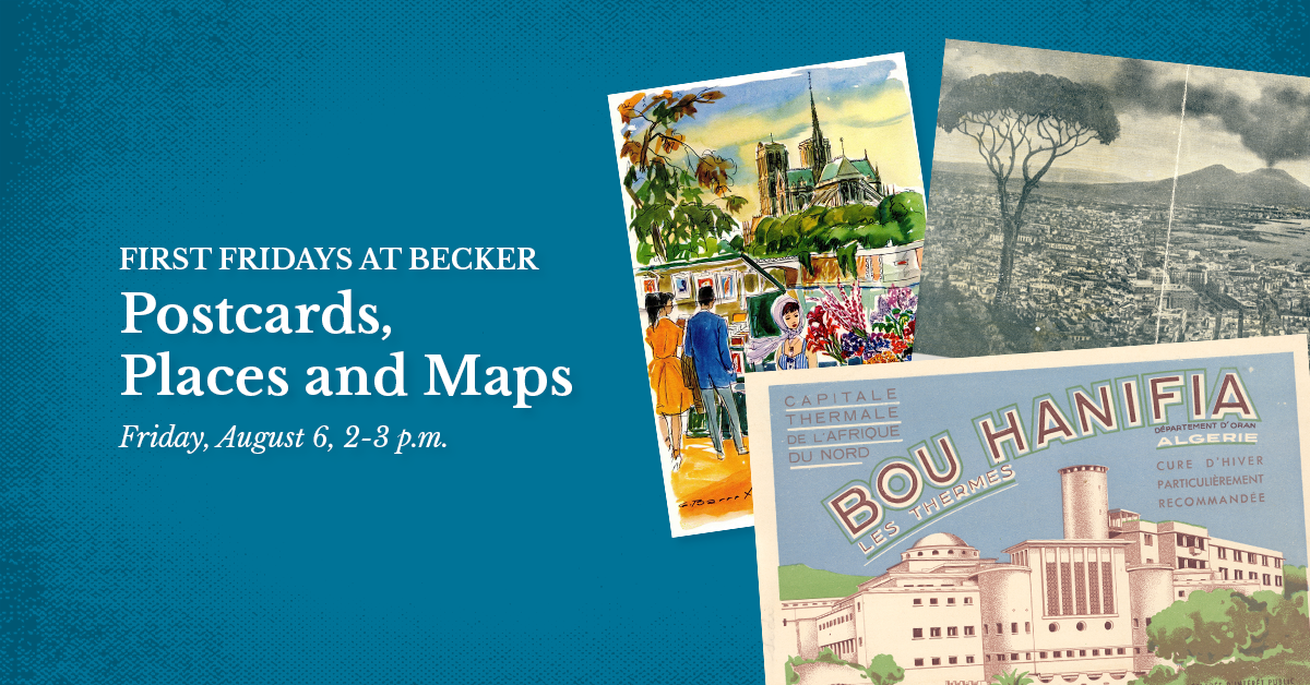 First Fridays at Becker: Postcards, Places and Maps - Friday, August 6, 2-3 p.m.